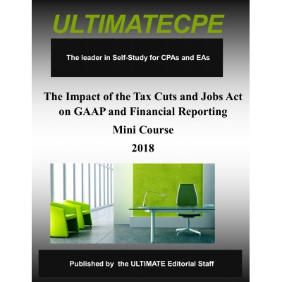 The Impact of the Tax Cuts and Jobs Act on GAAP and Financial Reporting Mini Course 2018