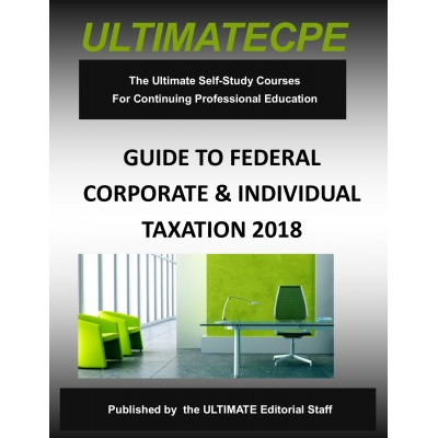 Guide To Federal Corporate & Individual Taxation 2018