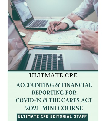 Accounting and Financial Reporting for Covid-19 and the Cares Act 2021 Mini Course